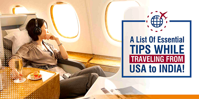 A List Of Essential Tips While Traveling From USA To India!