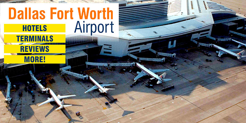 Dallas Fort Worth Airport – Hotels, Terminals, Reviews & More!