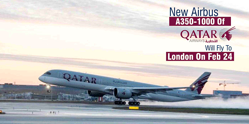 New Airbus A350-1000 Of Qatar Airways Will Fly To London On Feb 24