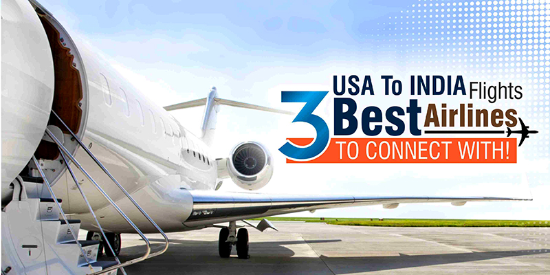 USA To INDIA Flights – '3' Best Airlines To Connect With!