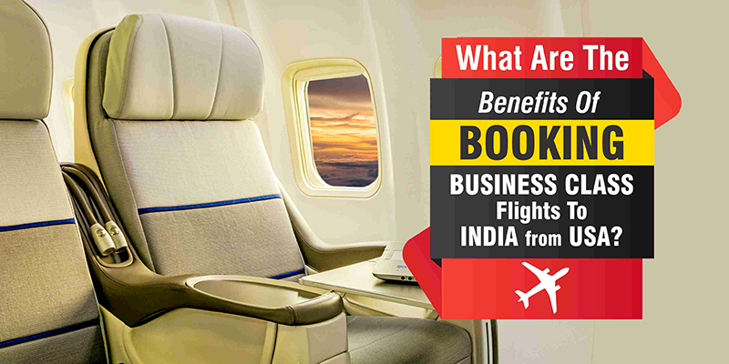 What Are The Benefits Of Booking Business Class Flights To India From USA?