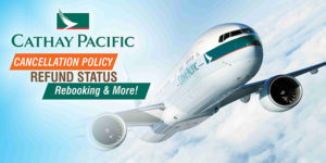 Cathay Pacific Cancellation Policy - Refund Status, Rebooking & More!