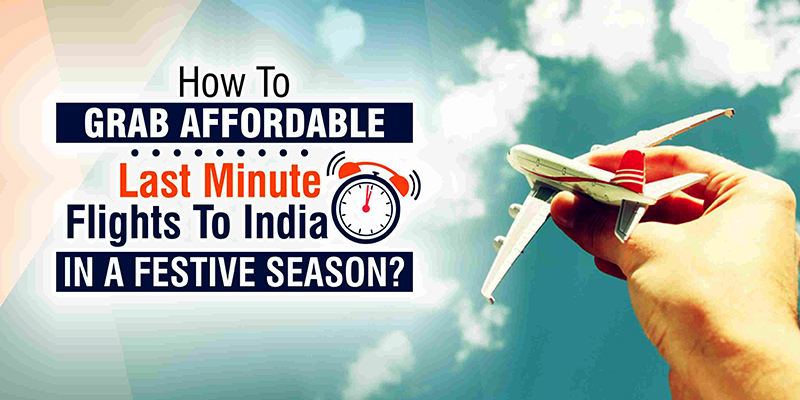How To Grab Affordable Last Minute Flights To India In A Festive Season?