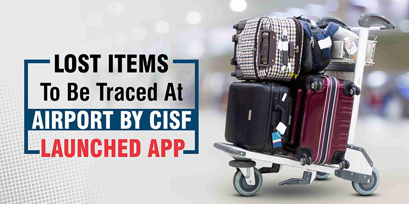 Lost Items To be Traced At Airport By CISF Launched App