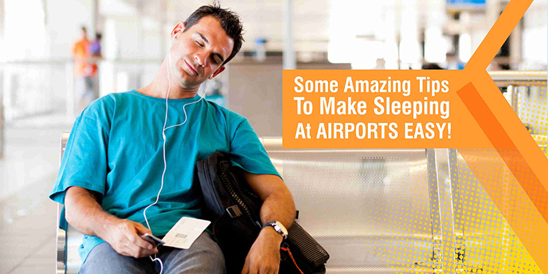 Some Amazing Tips To Make Sleeping At Airports Easy!