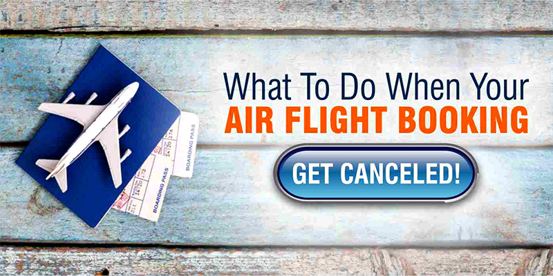 What To Do When Your Air Flight Booking Get Canceled!