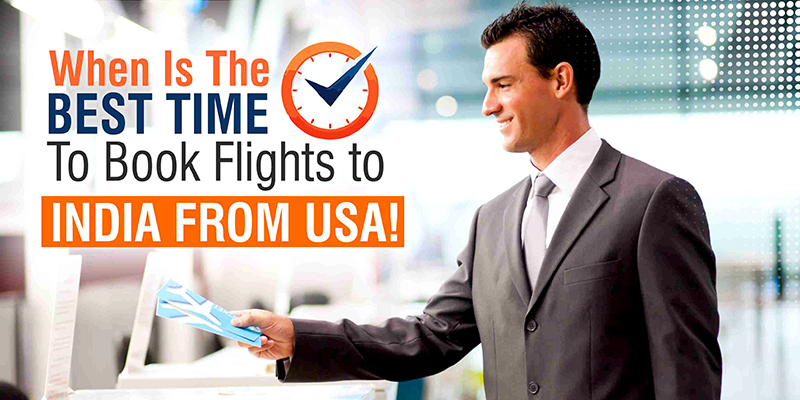 Which Is The Best Time To Book Flights To India From USA