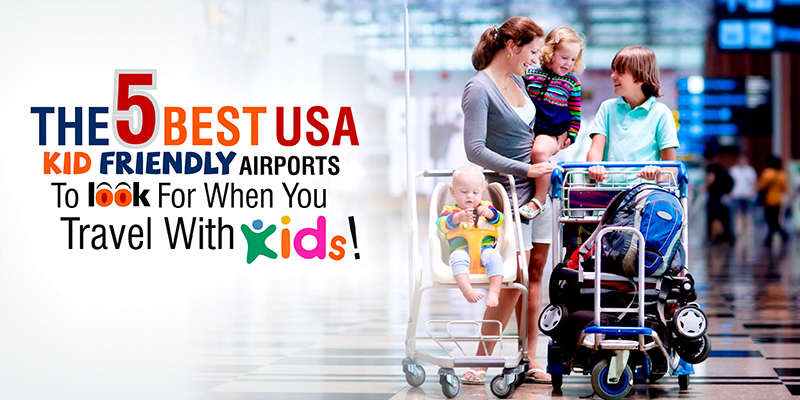 The 5 best US Kid-friendly Airports To Look For When You Travel With Kids!