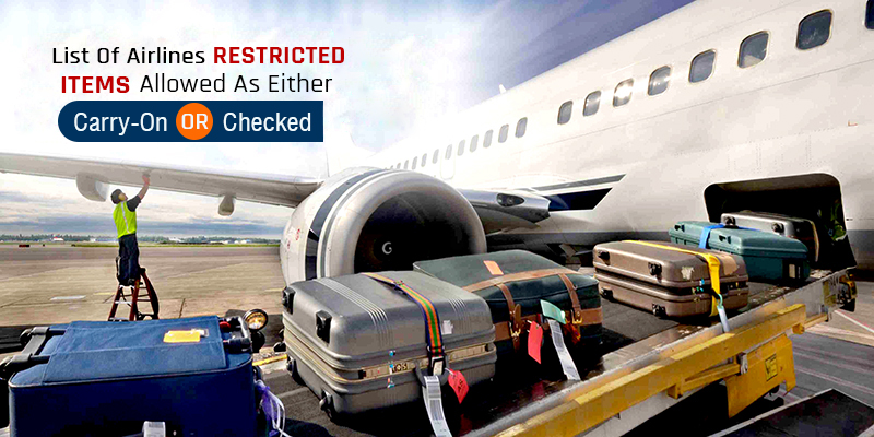 List of Airline Restricted Items Allowed As Either Carry-on Or Checked