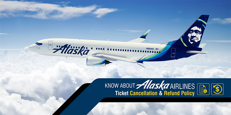 Know About Alaska Airlines Ticket Cancellation & Refund Policy