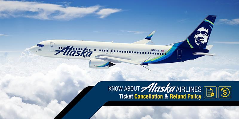 Alaska Airlines Ticket Cancellation Amp Refund Policy