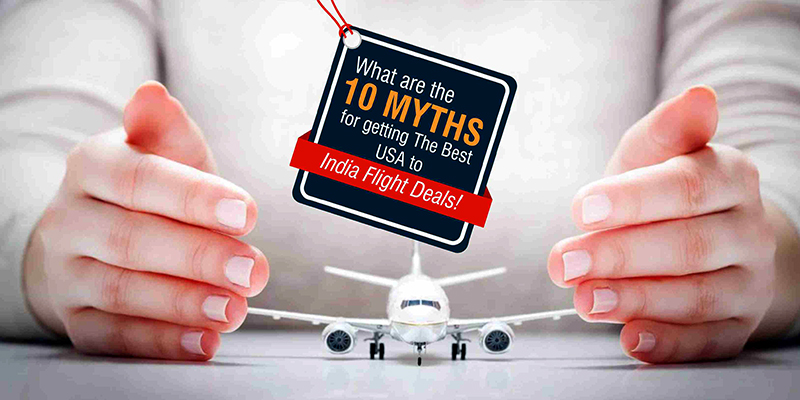 What are the 10 Myths for getting The Best USA to India Flight Deals!