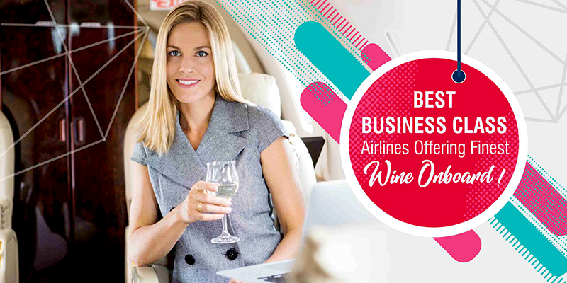 Best Business Class Airlines Offering Finest Wine Onboard!
