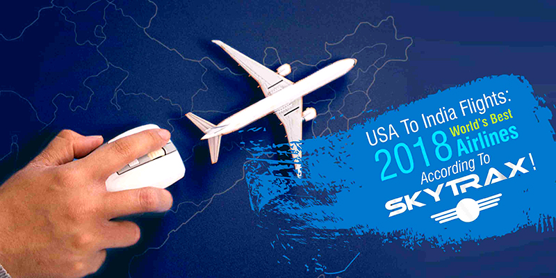 USA To India Flights: 2018 World's Best Airlines According To Skytrax!