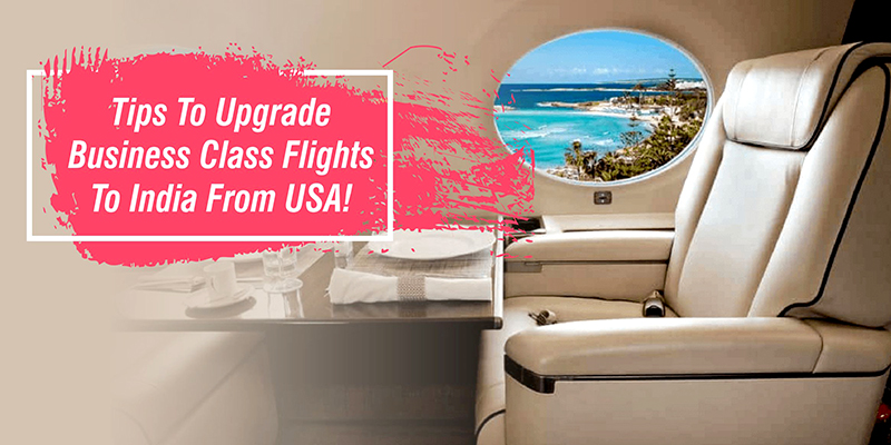 Tips To Upgrade Business Class Flights To India From Usa