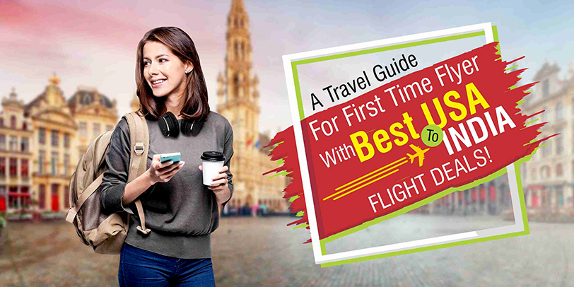 A Travel Guide For First Time Flyer With Best USA To India flight deals!