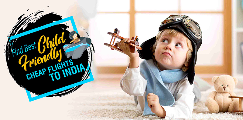 Find Best Child-Friendly Cheap Flights To India