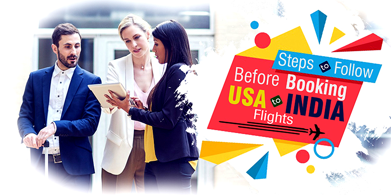 Steps To Follow Before Booking USA To India Flights