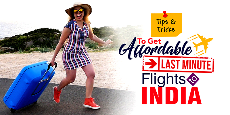 Tips And Tricks To Get Affordable Last Minute Flights To India
