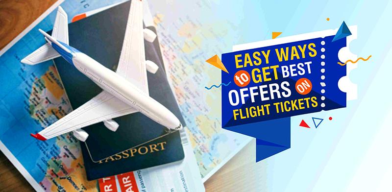 Easy Ways To Get Best Offers On Flight Tickets