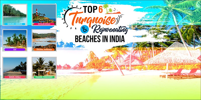 Top 6 Turquoise And Rejuvenating Beaches In India