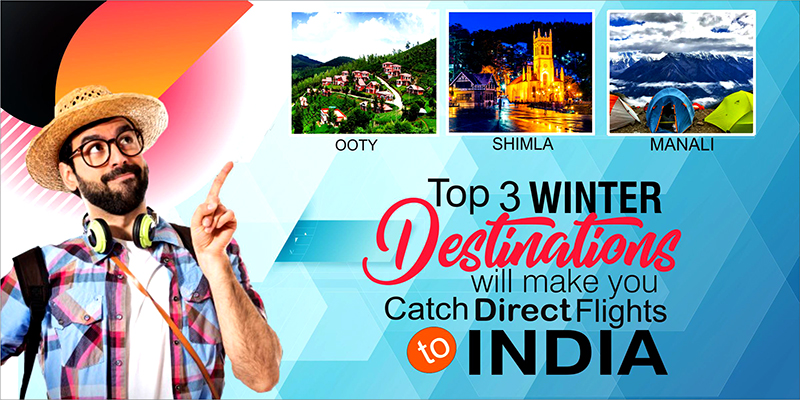 Top 3 Winter Destinations Will Make You Catch Direct Flights To India