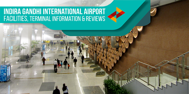 Indira Gandhi International Airport Facilities, Terminal Information & Reviews