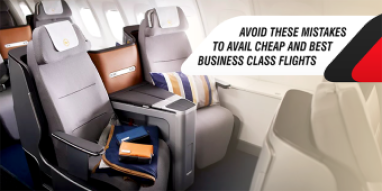 Avoid These Mistakes To Avail Cheap And Best Business Class Flights