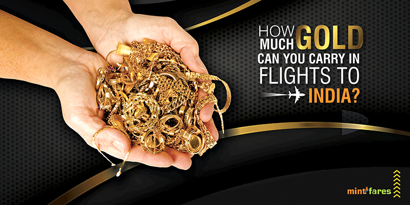 How Much Gold Can You Carry In Flights To India?