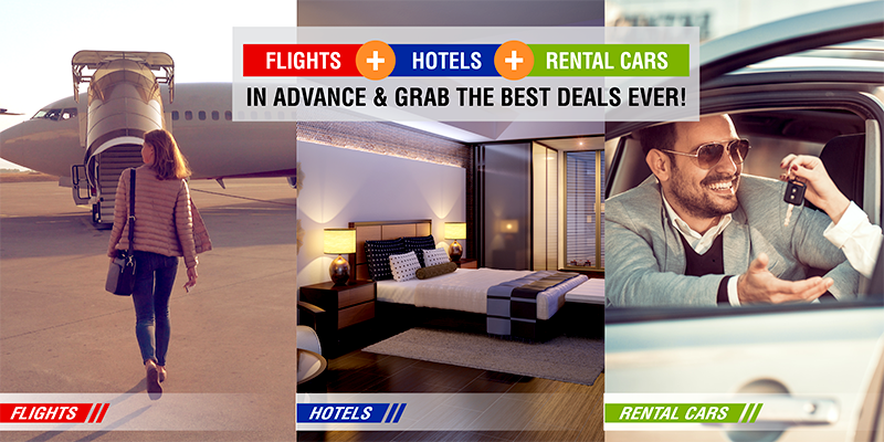 Book Flights+Hotels+Rental Cars In Advance And Grab The Best Deals Ever!