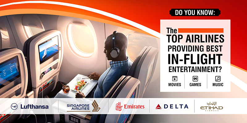 Do You Know: The Top Airlines Providing Best In-Flight Entertainment?