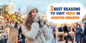 3 BEST REASONS TO VISIT INDIA IN WINTER SEASON