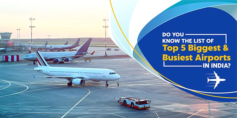 Do You Know the List of Top 5 Biggest and Busiest Airports in India?