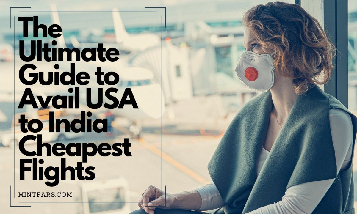 The Ultimate Guide to Avail USA to India Cheapest Flights