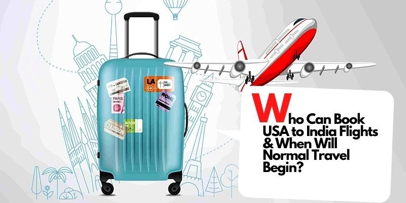 Who Can Book USA to India Flights & When Will Normal Travel Begin